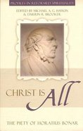 Christ is All (Profiles In Reformed Spirituality Series)