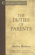The Duties of Parents (Classics Of Reformed Spirituality Series)