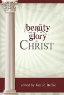 The Beauty and Glory of Christ (The Beauty And Glory Series)
