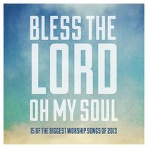 Bless the Lord Oh My Soul:15 of the Biggest Worship Songs of 2013