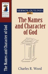 The Names and Character of God (Wood Sermon Outline Series)