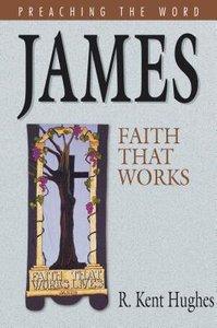 James - Faith That Works (Preaching The Word Series)