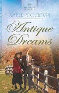 Antique Dreams (#1039 in Heartsong Series)
