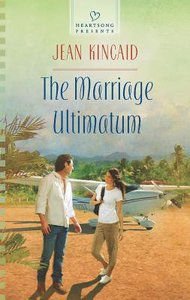 The Marriage Ultimatum (#1056 in Heartsong Series)