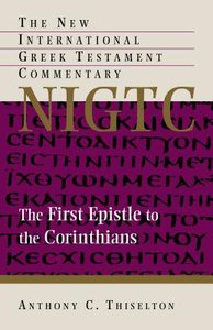 The First Epistle to the Corinthians (New International Greek Testament Commentary Series)