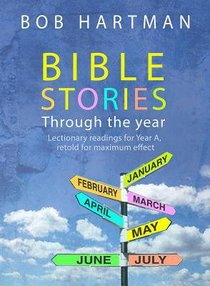 Bible Stories Through the Year: Lectionary Readings For Year a
