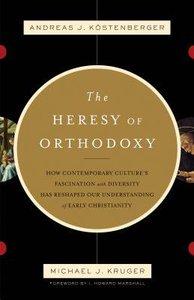 The Heresy of Orthodoxy