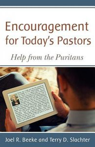 Encouragement For Todays Pastors: Help From the Puritans