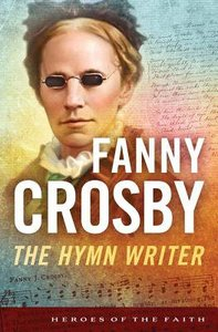 Fanny Crosby (Heroes Of The Faith Series)