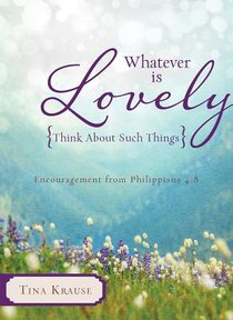 Whatever is Lovely: Think About Such Things