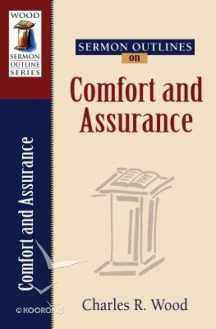 Comfort and Assurance (Wood Sermon Outline Series)
