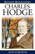 Charles Hodge (Bitesize Biographies Series)