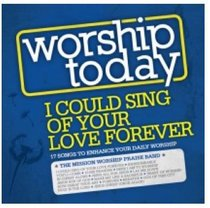 Worship Today: I Could Sing of Your Love Forever