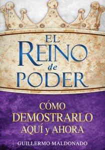 El Reino De Poder C Mo Demostrarlo Aqu Y Ahora El (Kingdom Of Power How To Demonstrate It Here)