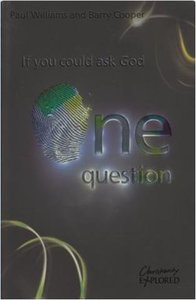 Christianity Explored: If You Could Ask God One Question