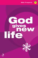 God Gives New Life (Bible Prospects Series)