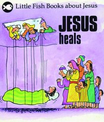 Jesus Heals (Little Fish Series)