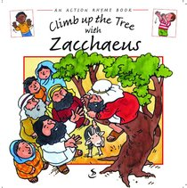 Climb Up the Tree With Zacchaeus (Action Rhyme Series)