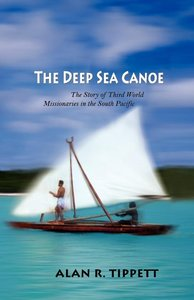 The Deep Sea Canoe: The Story of Third World Missionaries in the South Pacific