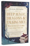 Deep Magic, Dragons & Talking Mice: How Reading C S Lewis Can Change Your Life