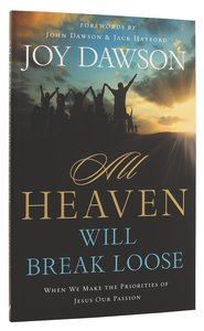 All Heaven Will Break Loose: When We Make Jesus Priorities Our Passion