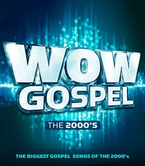 Wow Gospel: The 2000S