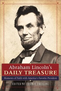 Abraham Lincolns Daily Treasure: Moments of Faith With Americas Favorite President