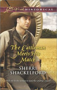 The Cattleman Meets His Match (Love Inspired Series Historical)