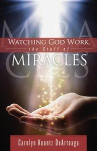 Watching God Work: The Stuff of Miracles