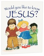 Jesus? (Would You Like To Know... Series)