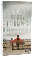 James: Mercy Triumphs (Beth Moore Bible Study Series)