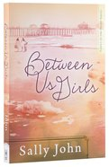 Between Us Girls (#01 in Family Of The Heart Series)
