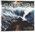 Flood of Noah, The Legends & Lore Of Survival