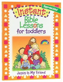Jesus is My Friend (Reproducible) (Instatnt Bible Lessons For Toddlers Series)