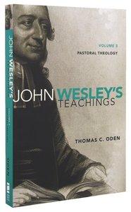 Pastoral Theology (#03 in John Wesley Teachings Series)