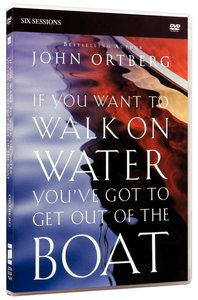 If You Want to Walk on Water, Youve Got to Get Out of the Boat: A DVD Study