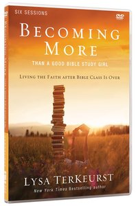 Becoming More Than a Good Bible Study Girl: A DVD Study