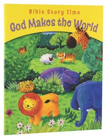 God Makes the World (Bible Story Time Old Testament Series)