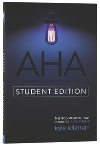 Aha: The God Moment That Changes Everything (Student Edition)