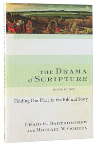 The Drama of Scripture: Finding Our Place in the Biblical Story (2nd Edition)
