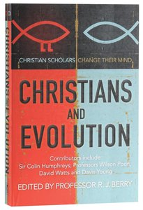 Christians and Evolution: Christian Scholars and Thinkers Change Their Mind