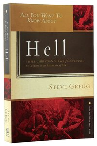 All You Want to Know Abouth Hell: Three Christian Views of Gods Final Solution