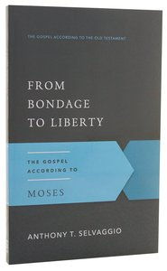 From Bondage to Liberty (Gospel According To The Old Testament Series)