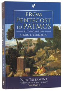 From Pentecost to Patmos: Acts to Revelation (#2 in New Testament Introduction & Survey Series)