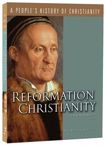 Reformation Christianity (#05 in A Peoples History Of Christianity Series)