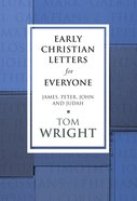 Early Christian Letters For Everyone: James, Peter, John (New Testament For Everyone Series)