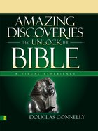 Amazing Discoveries That Unlock the Bible (A Visual Experience Series)