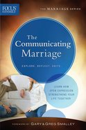 Communicating Marriage, the (Repackaged Edition) (Explore, Reflect, Unite) (Focus On The Family Marriage Series)