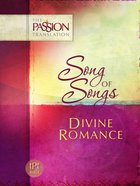 Song of Songs - Divine Romance (The Passion Translation Series)