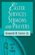 Just in Time! Easter Services, Sermons, And Prayers (Just In Time Series)